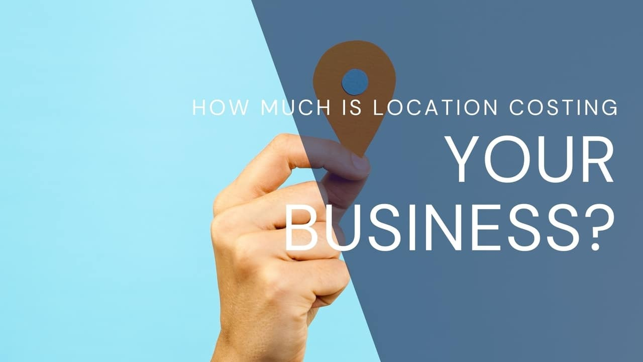 location costing your business